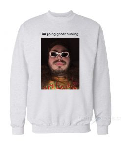 Post Malone I'm Going Ghost Hunting Sweatshirt