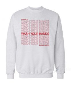 Remember To Wash Your Hands Sweatshirt