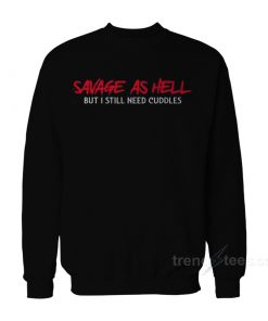 Savage As Hell But I Still Need Cuddles Sweatshirt
