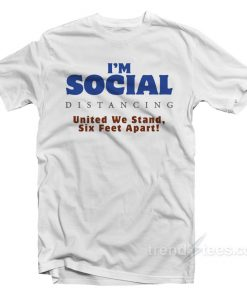 Social Distancing United We Stand Six Feet Apart T-Shirt