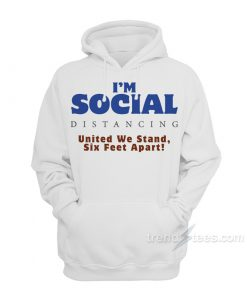 Social Distancing United We Stand Six Feet Apart Hoodie