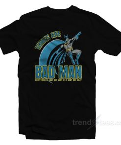 Things Are Bad Man T-Shirt