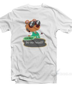 Tom Nook So No Head T-Shirt