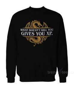 What Doesn't Kill You Gives You XP Sweatshirt