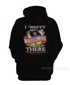 WrestleMania 36 - I Wasn't There Hoodie