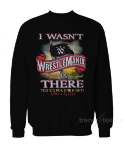 WrestleMania 36 - I Wasn't There Sweatshirt