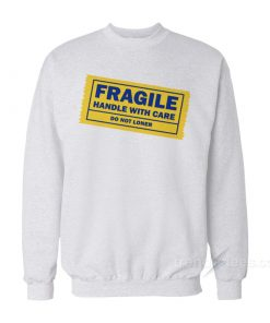 Yellow Tape Fragile Handle With Care Do Not Loner Sweatshirt