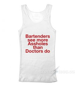 Bartenders See More Assholes Tank Top