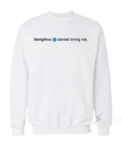 Bbrightvc Started Loving Me Sweatshirt