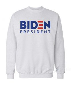 Biden For President Sweatshirt