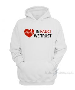 Dr Fauci In Fauci We Trust Hoodie