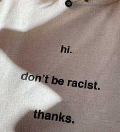 Hi Don't Be Racist