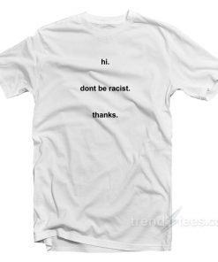 Hi Don't Be Racist T-Shirt