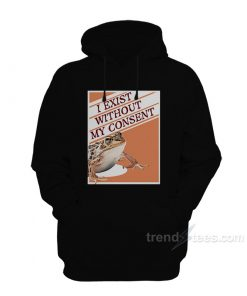 I Exist Without My Consent Frog Surreal Hoodie