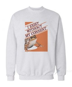 I Exist Without My Consent Frog Surreal Sweatshirt