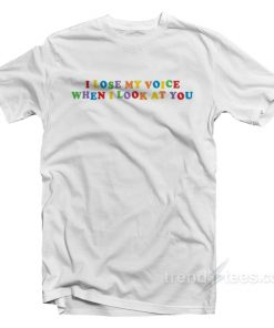 I Lose My Voice When I Look At You T-Shirt