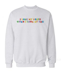 I Lose My Voice When I Look At You Sweatshirt