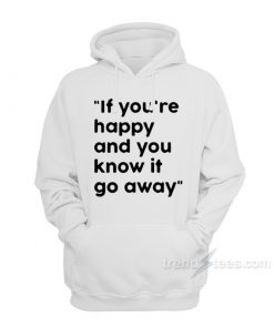 If You're Happy And You Know It Go Away Hoodie
