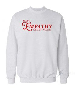 Make Empathy Great Again T-Shirt For Unisex