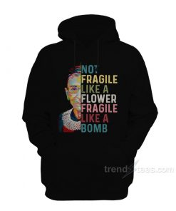 Not Fragile Like A Flower Fragile Like A Bomb Hoodie