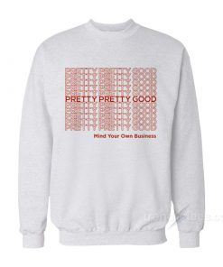 Pretty Pretty Good Sweatshirt