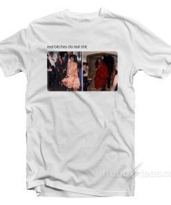Real Bitches Do Real Shit T-Shirt