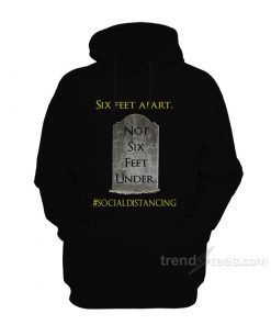 Six Feet Apart Not Six Feet Under Hoodie