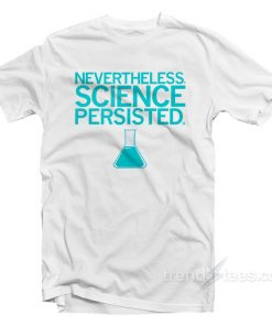 Science Persisted T-Shirt