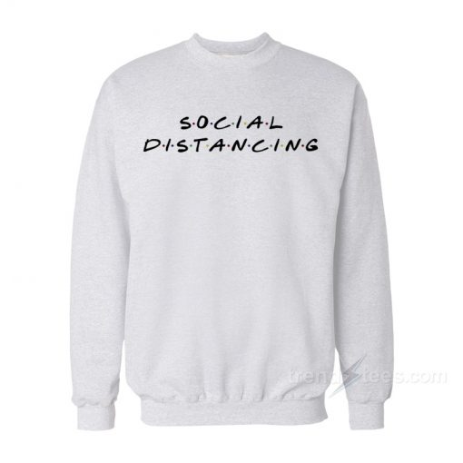 Social Distancing Friends TV Show Sweatshirt