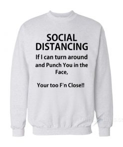 Social Distancing If I Can Turn Around And Punch You In The Face Sweatshirt
