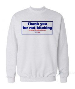 Thank You For Not Bitching Sweatshirt