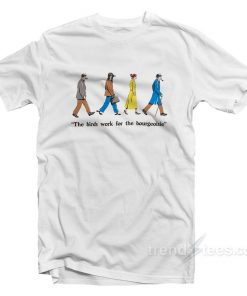 The Birds Work For The Bourgeoisie T-Shirt