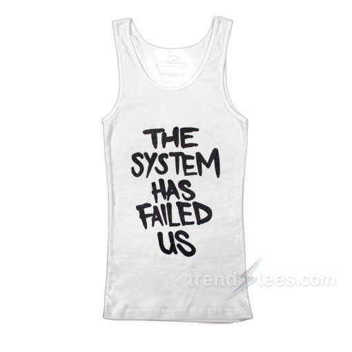 The System Has Failed Us Tank Top