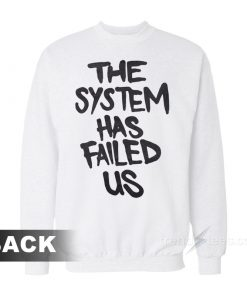 The System Has Failed Us Sweatshirt