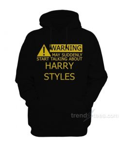 Warning May Start Talking About Harry Styles Hoodie