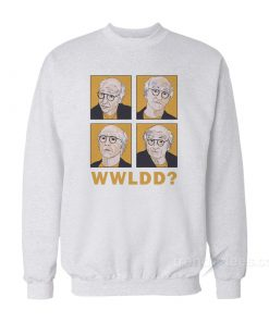 What Would Larry David Do Sweatshirt