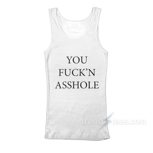 You Fuck'n Asshole Tank Top