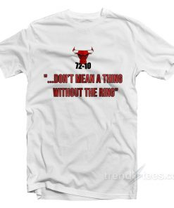 72-10 Don't Mean A Thing Without The Ring T-Shirt