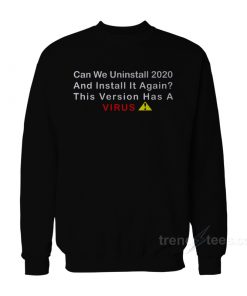 Can We Uninstall 2020 Sweatshirt