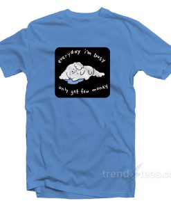 Everyday I'm Busy Only Get Few Money T-Shirt