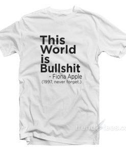 Fiona Apple This World Is Bullshit T-Shirt