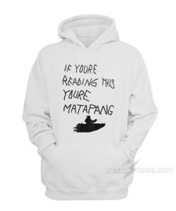 If You're Reading This You're Matapang Hoodie