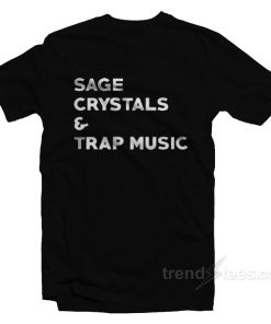 Sage Crystals And Trap Music T-Shirt
