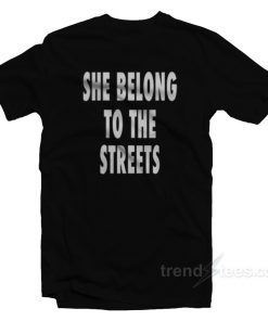 She Belongs To The Streets T-Shirt For Unisex