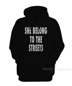 She Belongs To The Streets Hoodie For Women's Or Men's