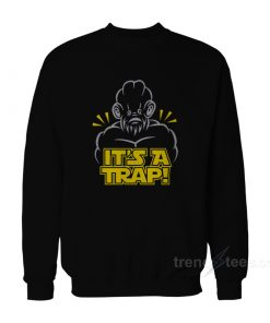 Star Wars - Ackbar It's a Trap Sweatshirt