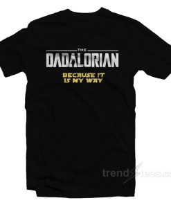 The Dadalorian Because It Is My Way T-Shirt