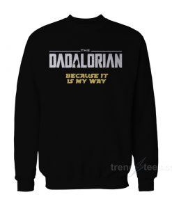 The Dadalorian Because It Is My Way Sweatshirt