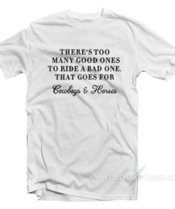 There Too Many Good Ones To Ride A Bad One T-Shirt