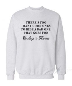 There Too Many Good Ones To Ride A Bad One Sweatshirt